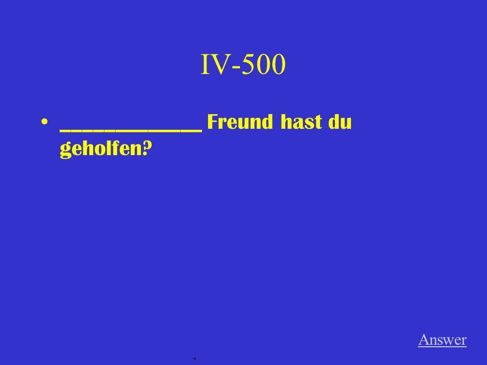 IV-400 Der Name _____________ Mannes ist Tobias. Answer.