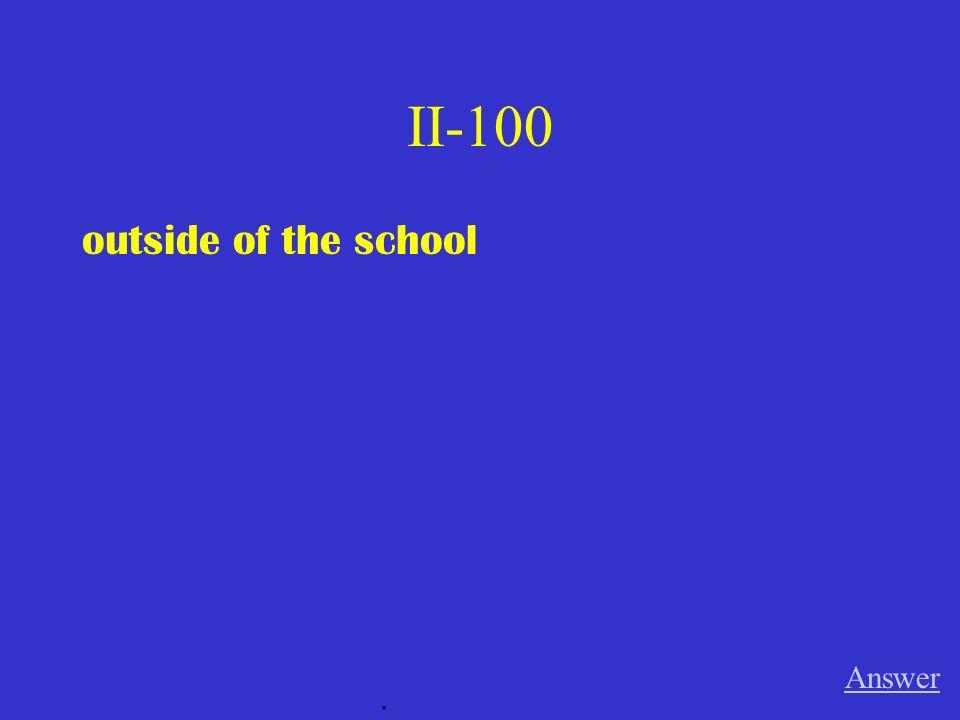 II-100 outside of the school Answer.