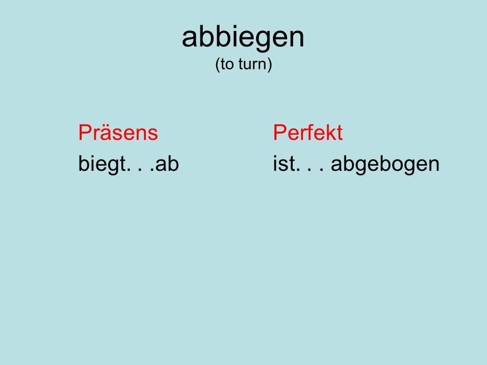 abbiegen (to turn) PräsensPerfekt biegt...abist... abgebogen