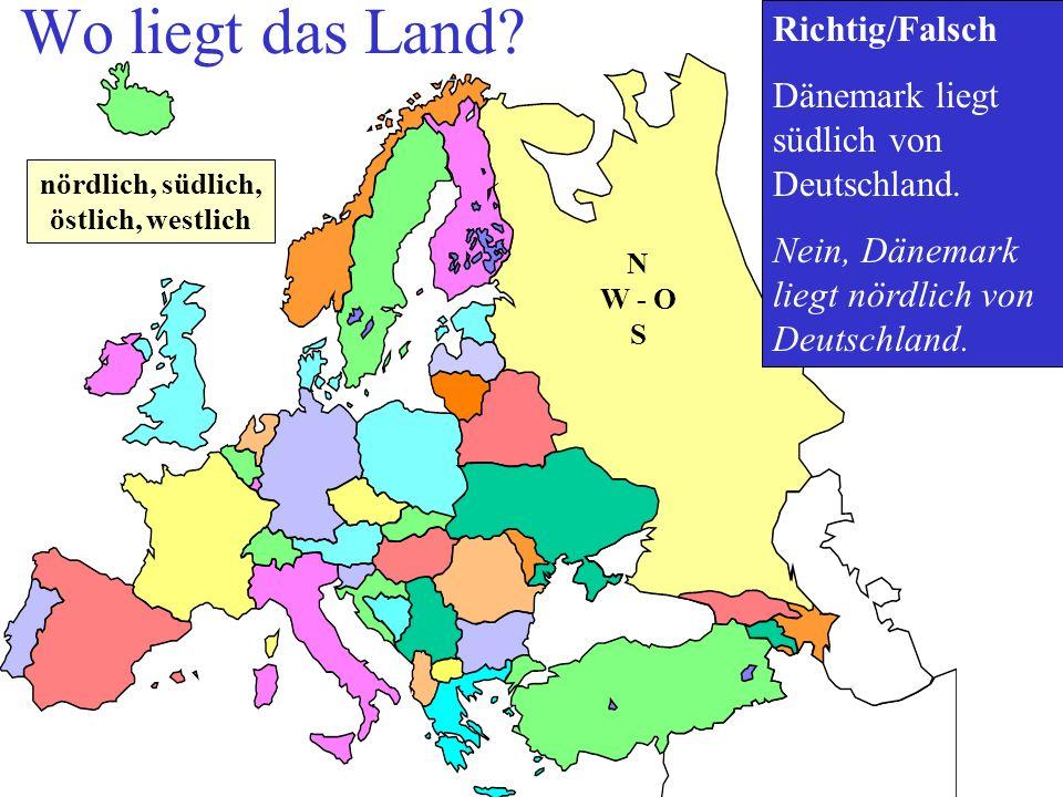 Wo liegt das Land? Richtig/Falsch Dänemark liegt südlich von Deutschland. Nein, Dänemark liegt nördlich von Deutschland. nördlich, südlich, östlich, w