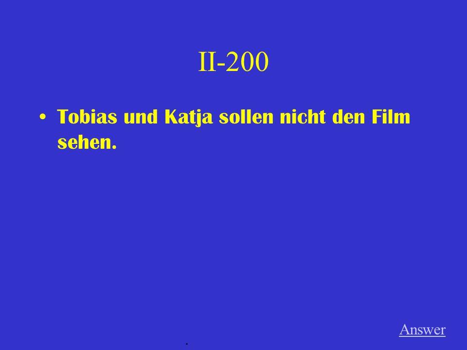 II-200 Tobias und Katja sollen nicht den Film sehen. Answer.