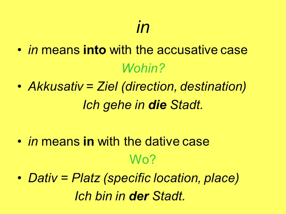 in in means into with the accusative case Wohin.