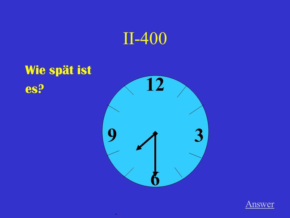 II-300 Wie viel Uhr ist es Answer. 12 6 39