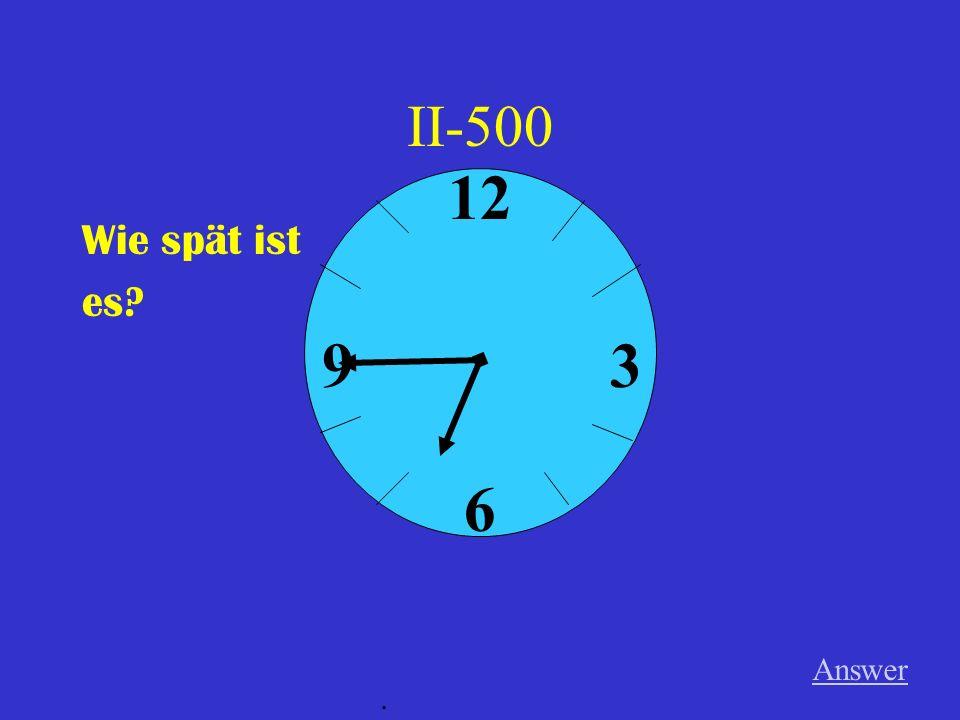 II-400 Wie spät ist es Answer. 12 6 39