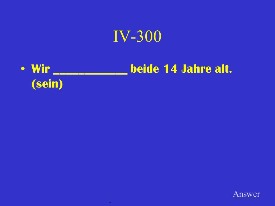 IV-200 Wann __________ du Deutsch? (haben) Answer.
