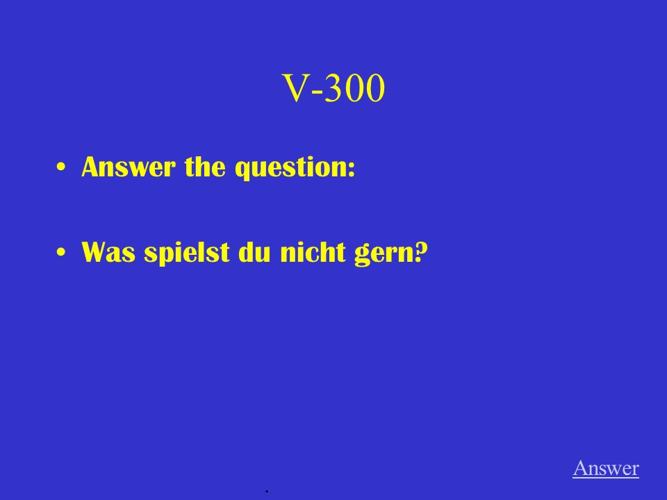 V-200 Answer the following question: Was machst du gern? (2 Dinge) Answer.