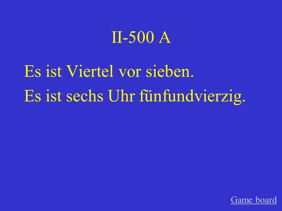 II-400 A Es ist halb acht. Es ist sieben Uhr dreiβig. Game board