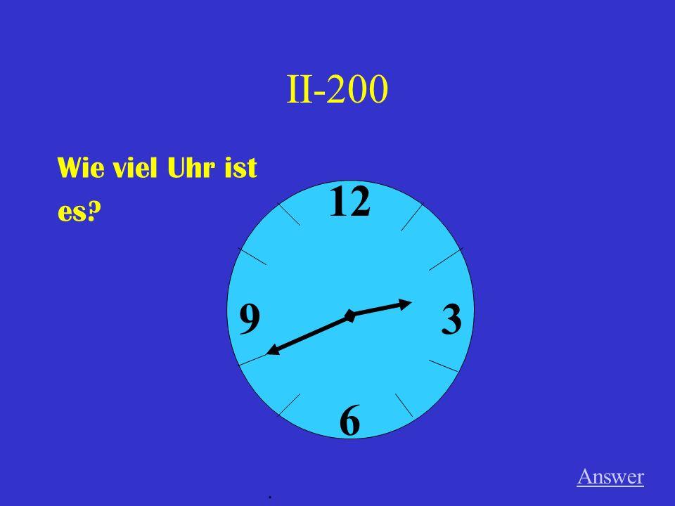 II-100 Wie spät ist es Answer. 12 6 39