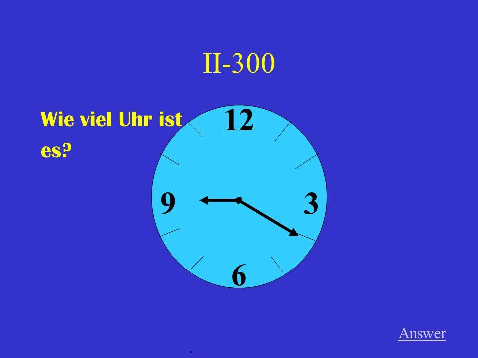 II-300 Wie viel Uhr ist es? Answer. 12 6 39
