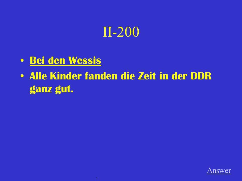 II-100 Richtig oder Falsch (wenn falsch, was ist richtig?) Bei den Wessis Susanne sagt dass das Leben in der DDR viel freundlicher war.