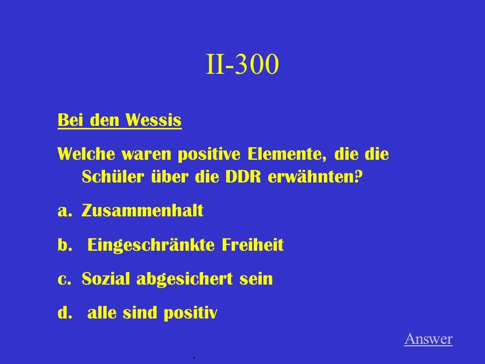 II-200 Bei den Wessis Alle Kinder fanden die Zeit in der DDR ganz gut. Answer.