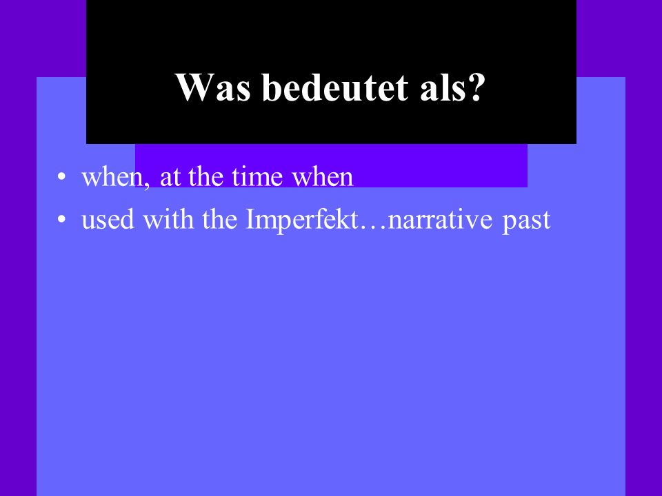 Was bedeutet als? when, at the time when used with the Imperfekt…narrative past