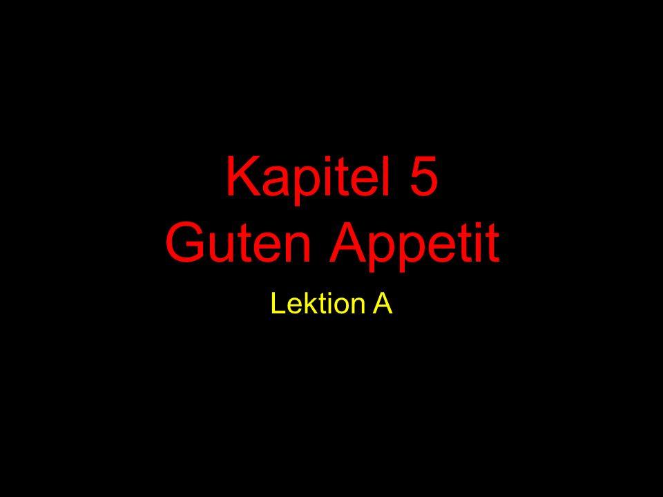Kapitel 5 Guten Appetit Lektion A