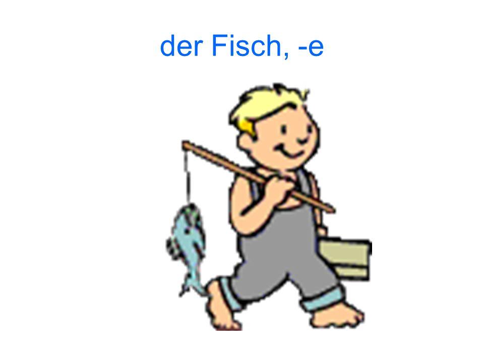 der Fisch, -e