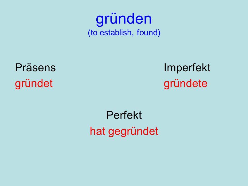 gründen (to establish, found) PräsensImperfekt gründetgründete Perfekt hat gegründet