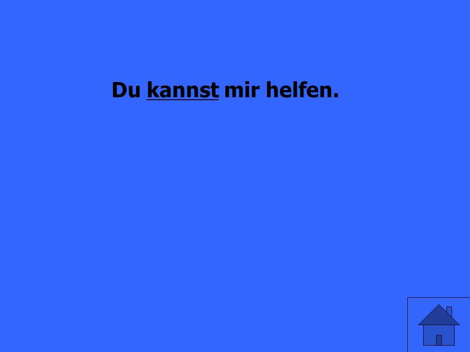 Du _____ mir helfen. (can)