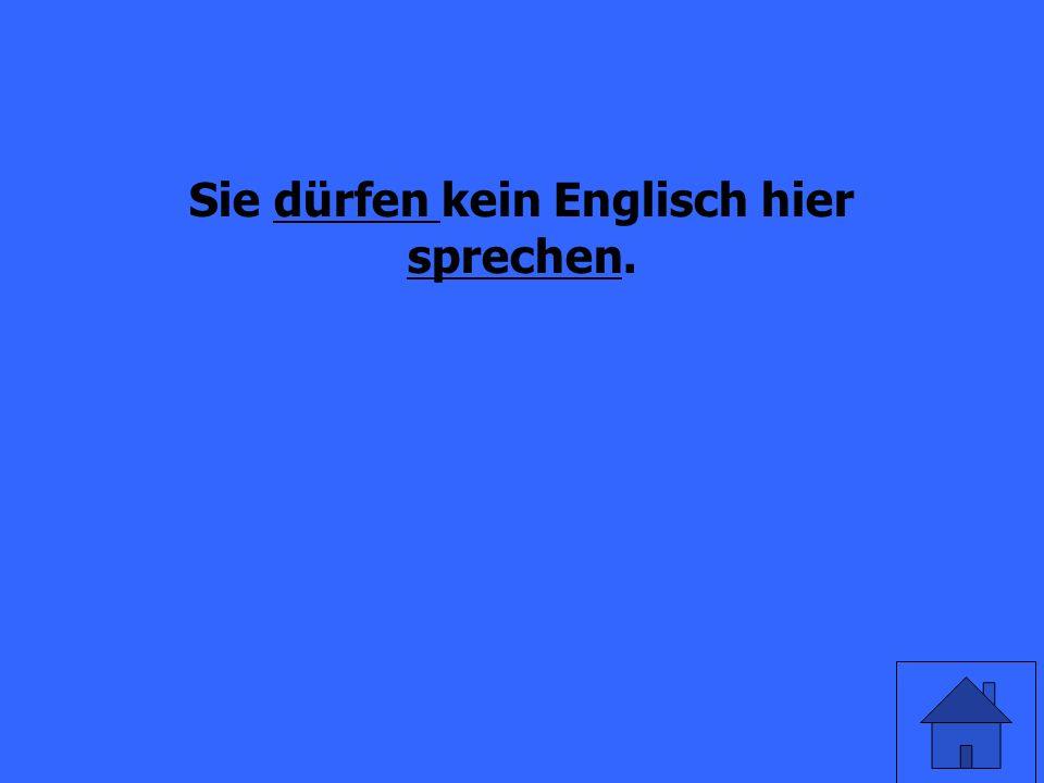 Sie (they) _____ kein Englisch hier sprechen. (are allowed to)
