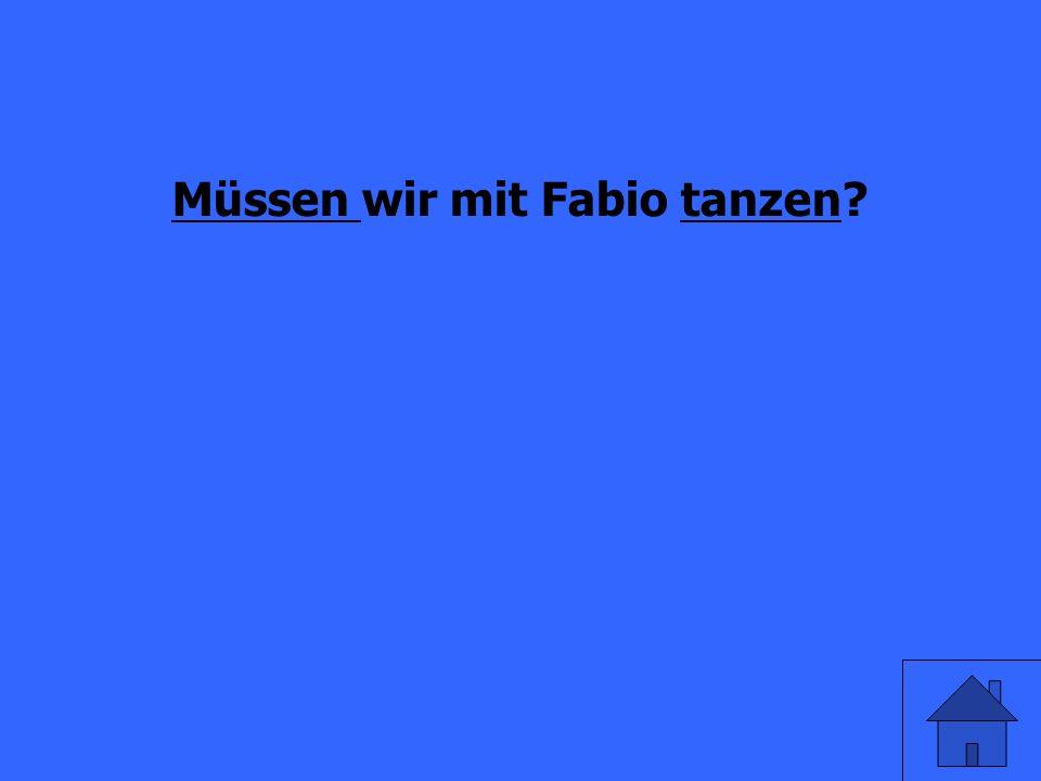 _____ wir mit Fabio tanzen? (to have to)