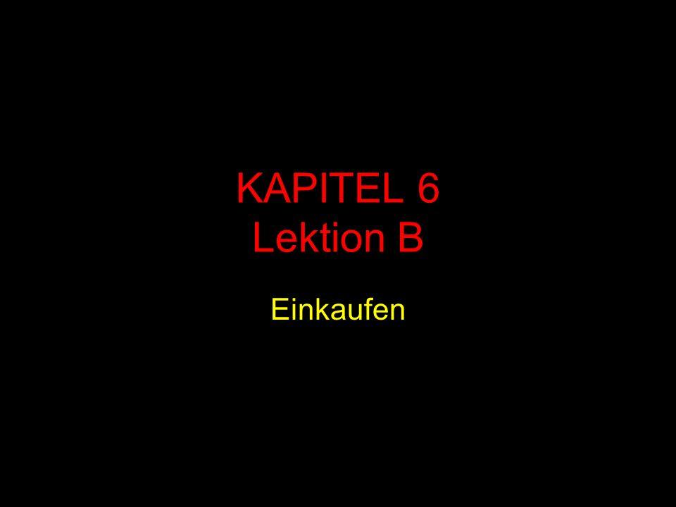 KAPITEL 6 Lektion B Einkaufen