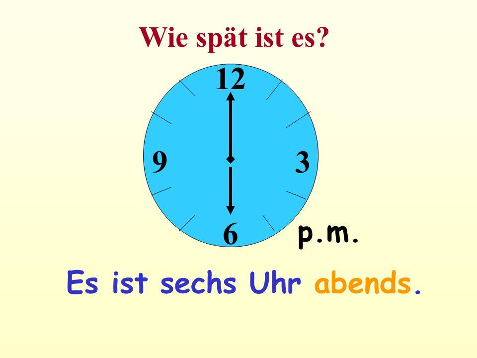 9 12 6 39 Wie spät ist es? p.m. Es ist sechs Uhr abends.