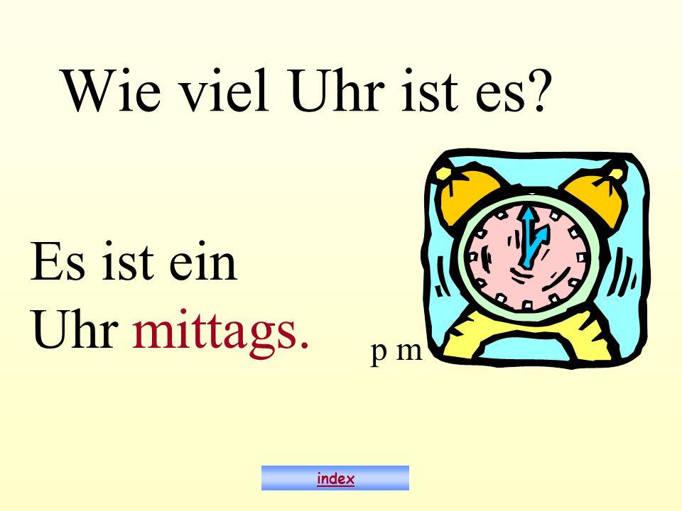 Wie viel Uhr ist es? Es ist ein Uhr mittags. index p m