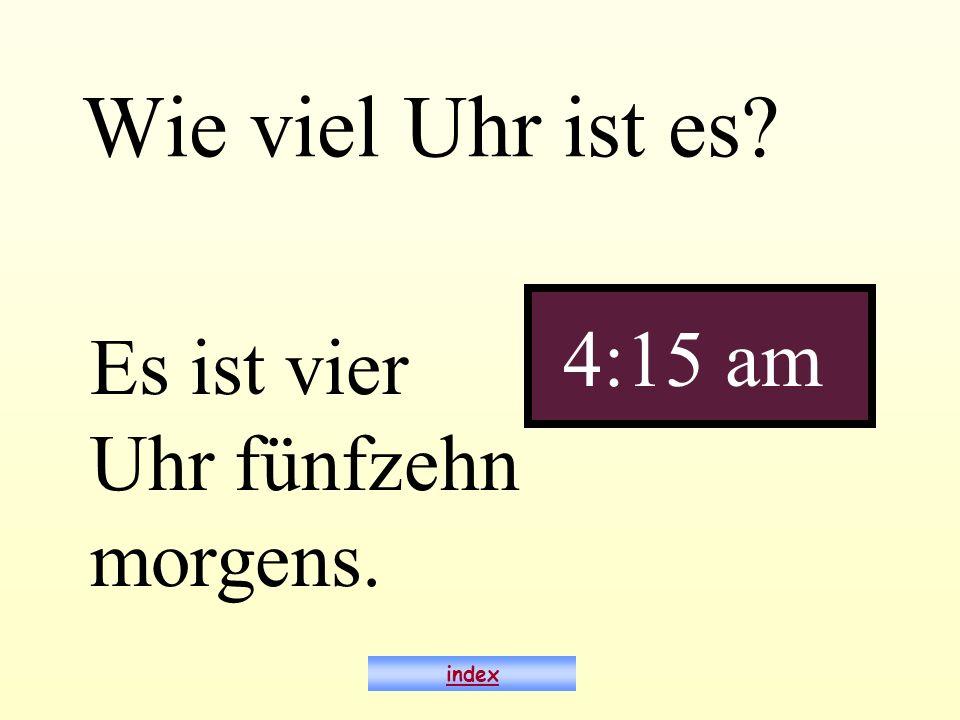 Wie viel Uhr ist es? Es ist vier Uhr fünfzehn morgens. 4:15 am index