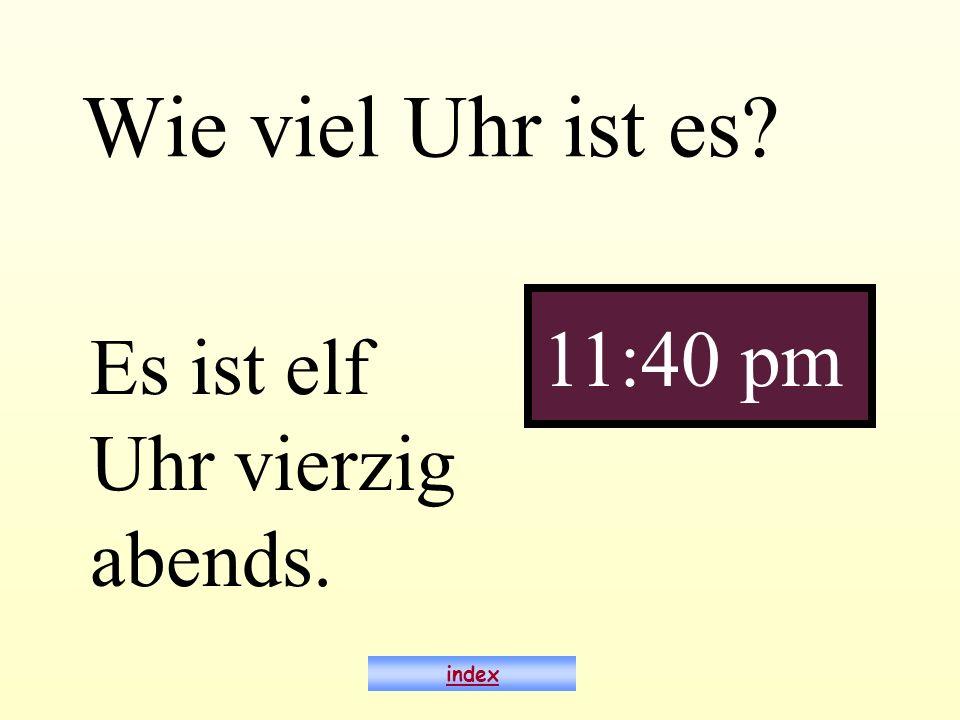 Wie viel Uhr ist es? Es ist elf Uhr vierzig abends. 11:40 pm index
