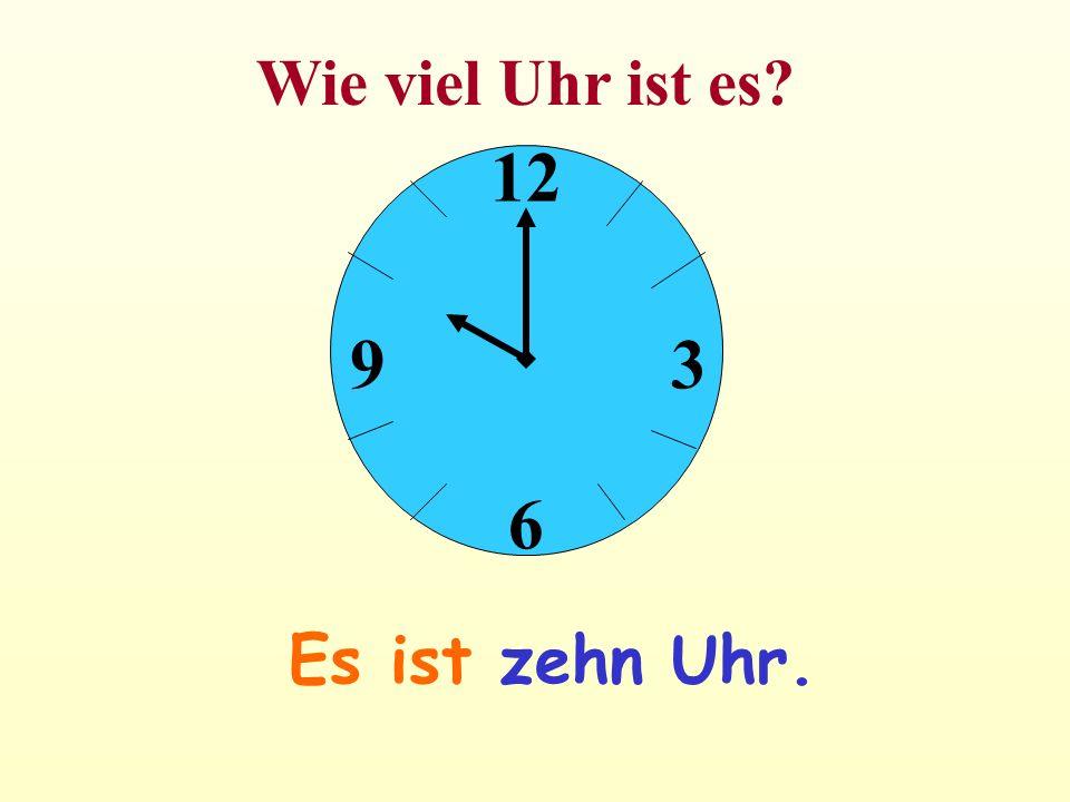 12 6 39 Es ist zehn Uhr. Wie viel Uhr ist es?