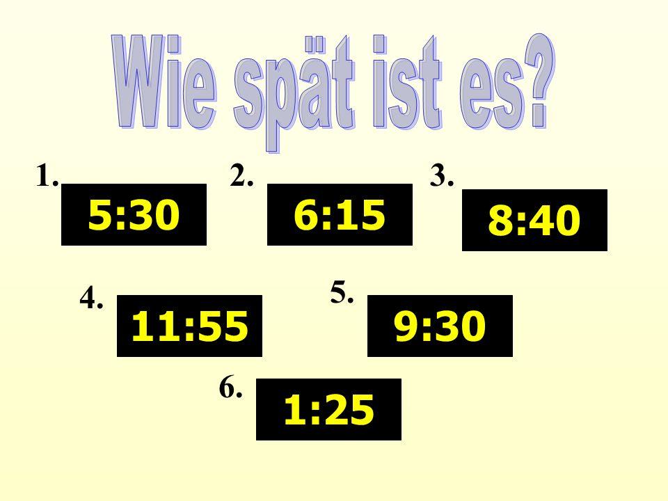 5:30 11:55 6:15 8:40 9:30 1:25 1.2.3. 4. 5. 6.