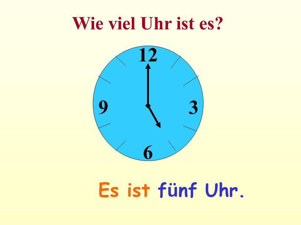 12 6 39 Es ist f ü nf Uhr. Wie viel Uhr ist es?