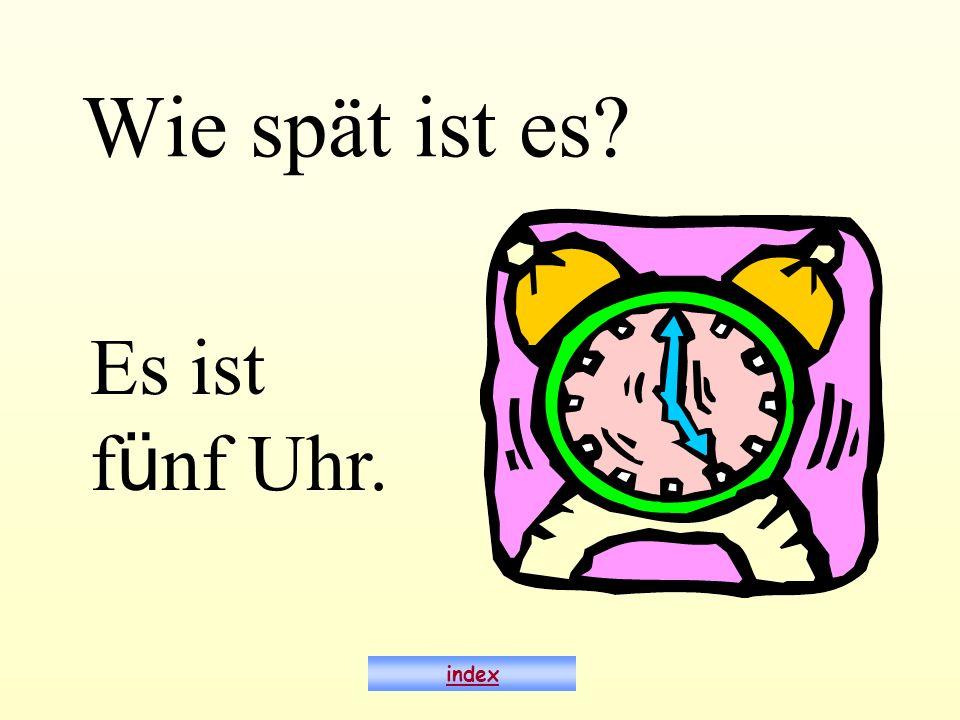 Wie spät ist es? Es ist f ü nf Uhr. index