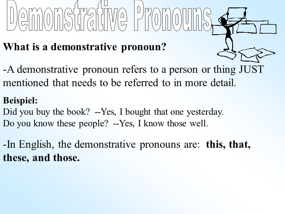 -A demonstrative pronoun refers to a person or thing JUST mentioned that needs to be referred to in more detail.