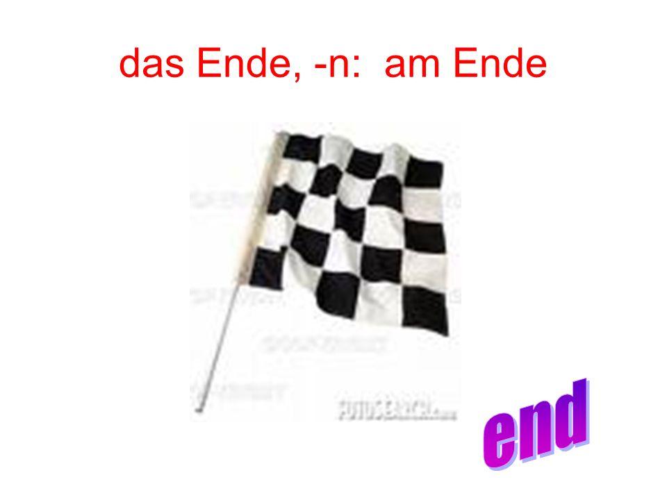 das Ende, -n: am Ende