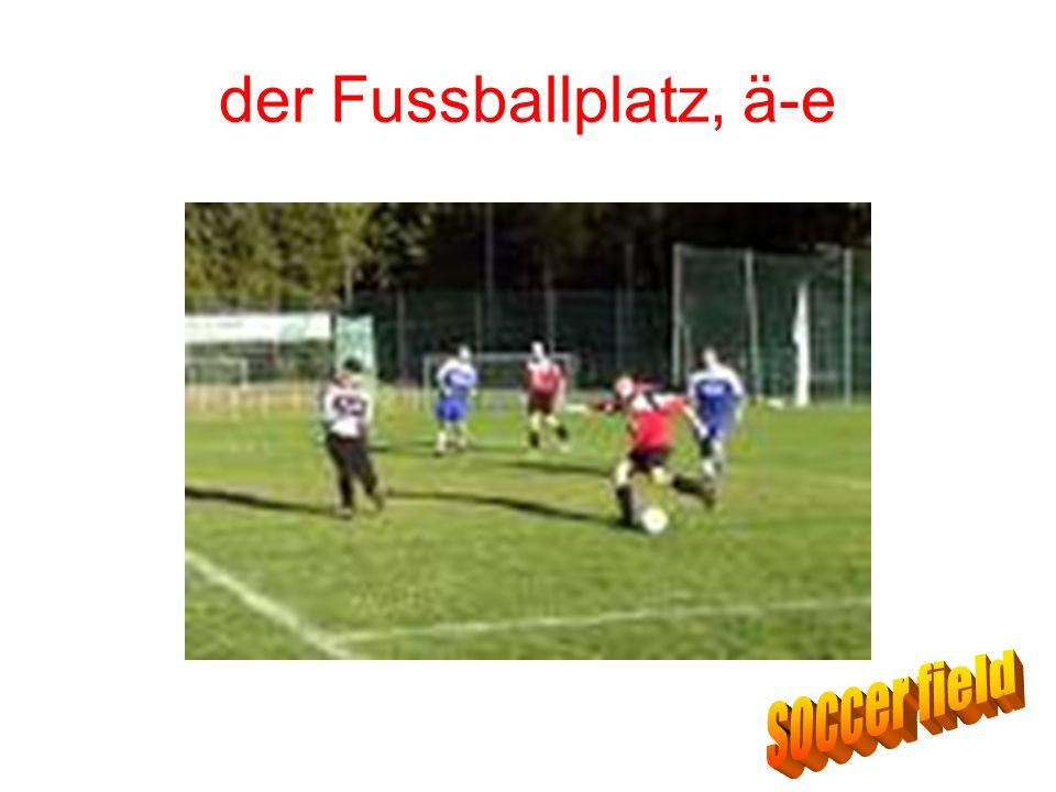 der Fussballplatz, ä-e