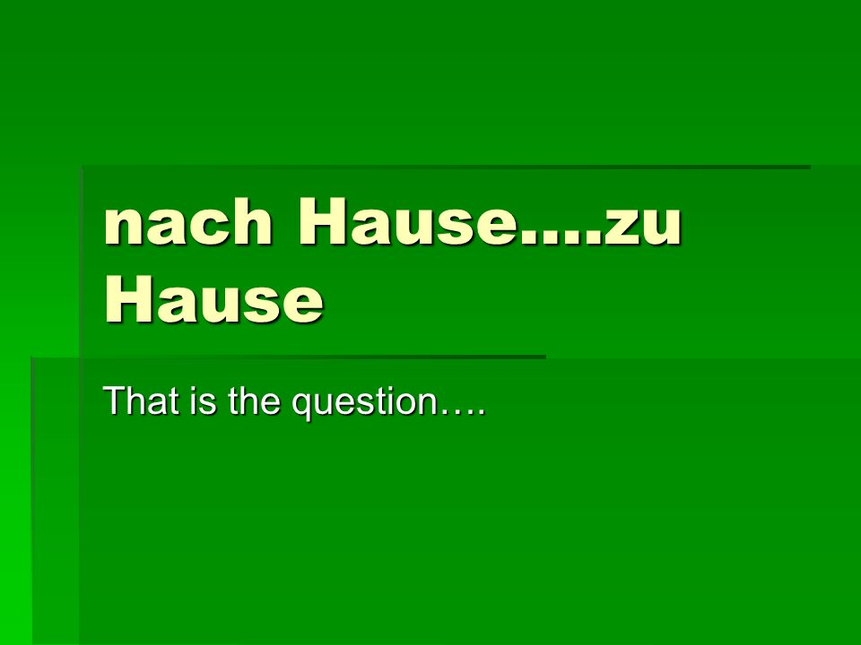 nach Hause….zu Hause That is the question….