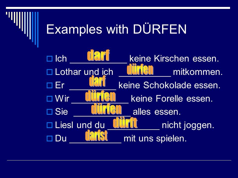 Examples with DÜRFEN Ich ___________ keine Kirschen essen.