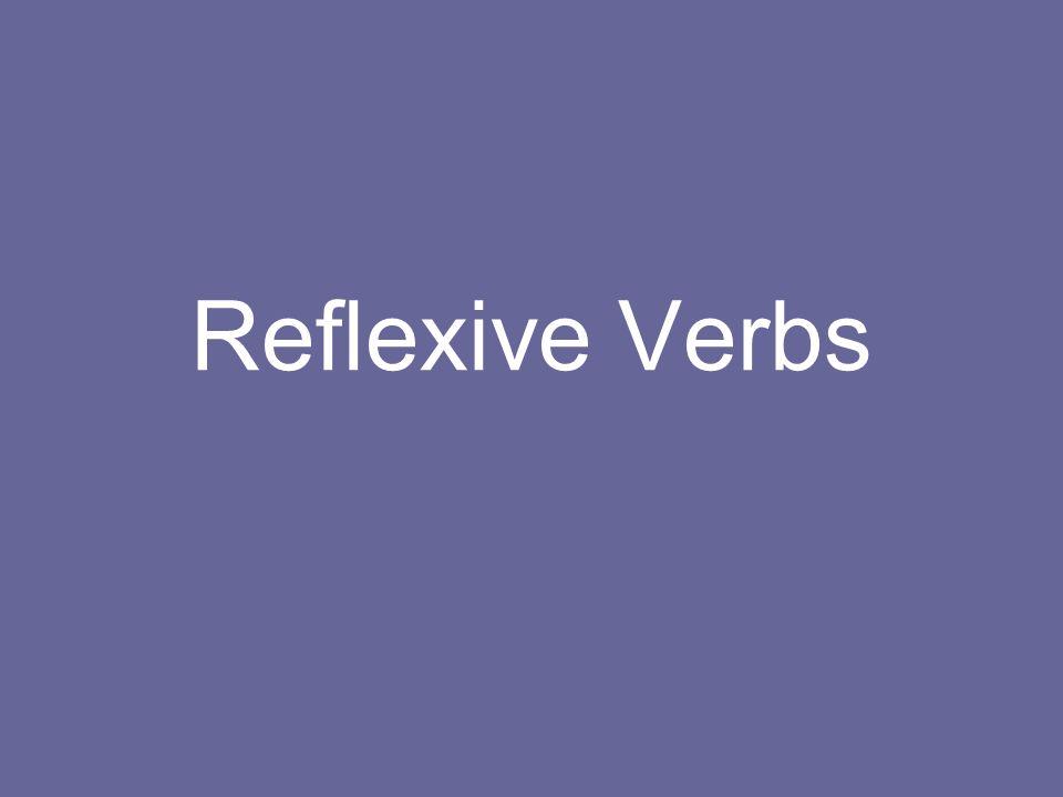 What is reflexive .I wash the car. NOT REFLEXIVE I wash myself.