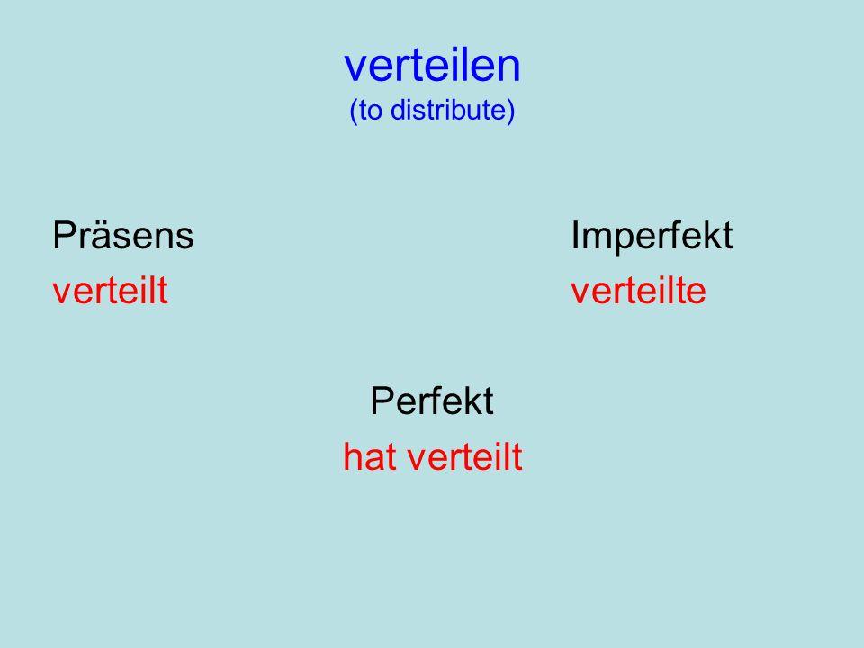 verteilen (to distribute) PräsensImperfekt verteiltverteilte Perfekt hat verteilt