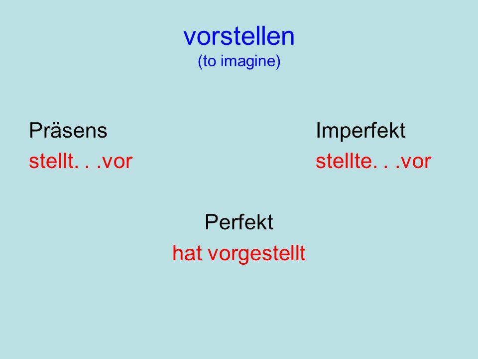 vorstellen (to imagine) PräsensImperfekt stellt...vorstellte...vor Perfekt hat vorgestellt