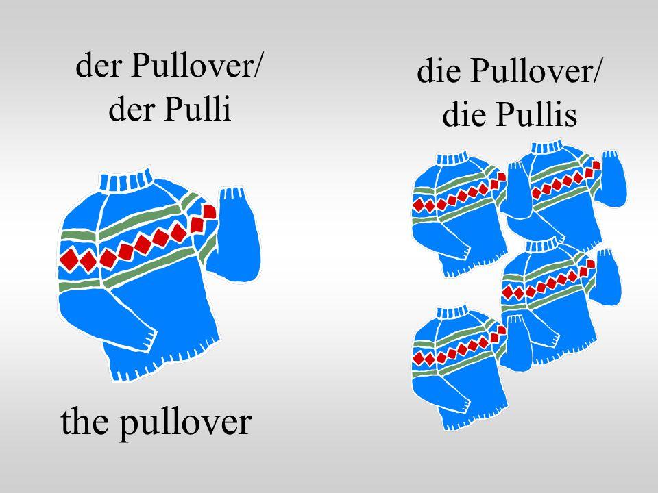 der Pullover/ der Pulli the pullover die Pullover/ die Pullis
