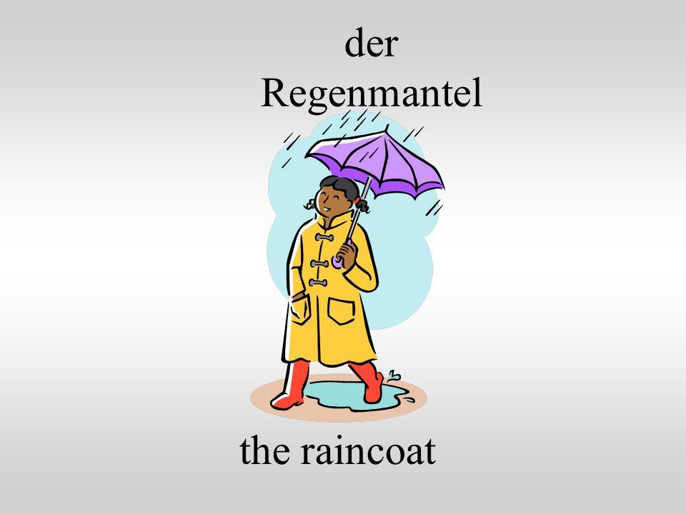 der Regenmantel the raincoat