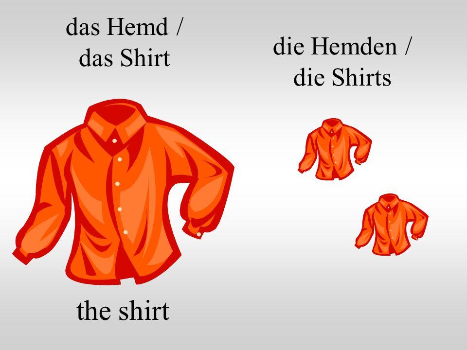 das Hemd / das Shirt the shirt die Hemden / die Shirts