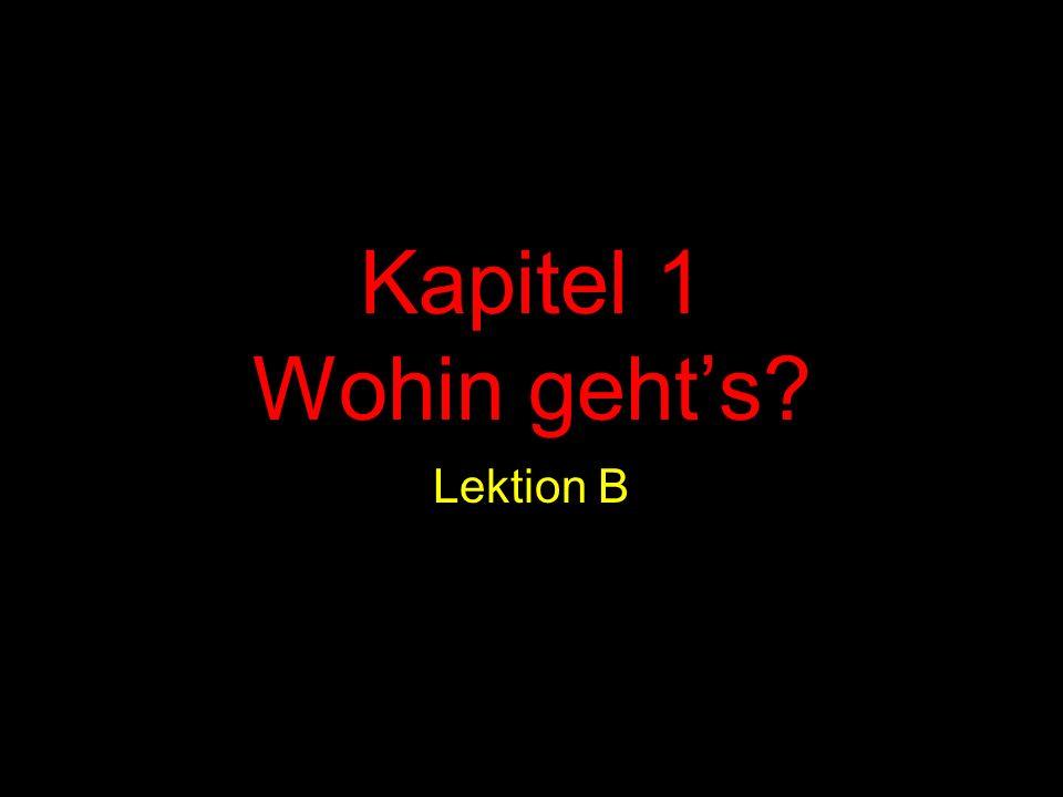 Kapitel 1 Wohin gehts Lektion B