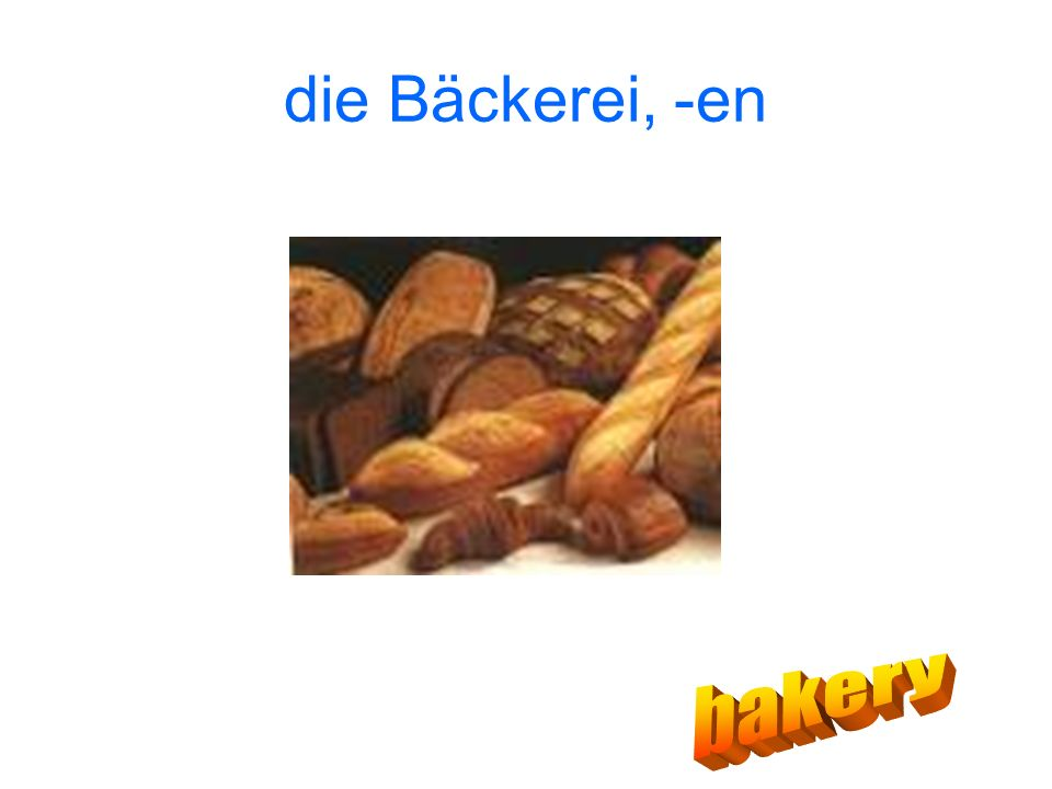 die Bäckerei, -en