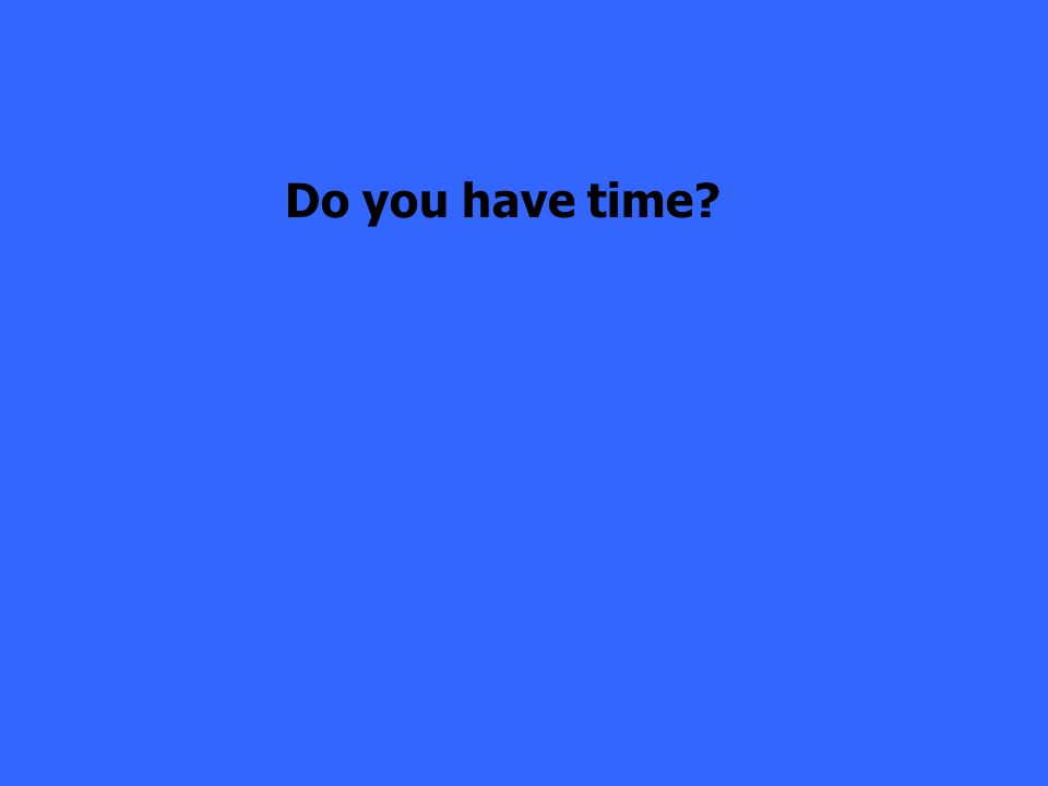 Do you have time?