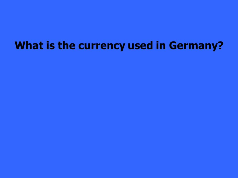 What is the currency used in Germany?