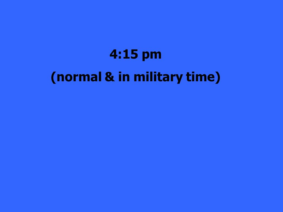 4:15 pm (normal & in military time)