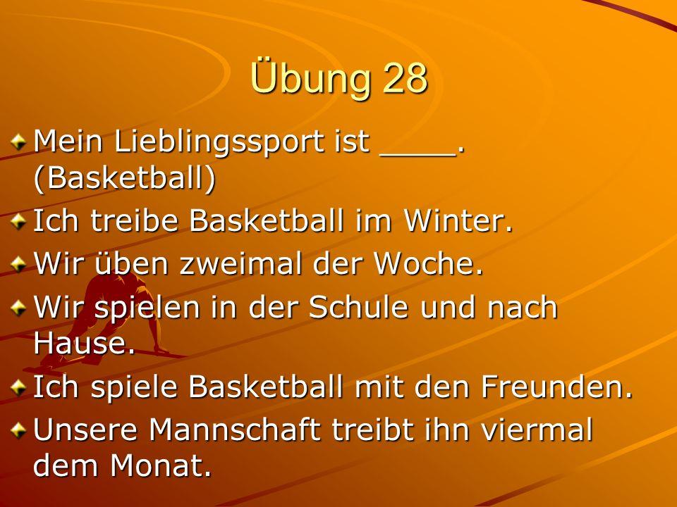 Übung 28 Mein Lieblingssport ist ____.(Basketball) Ich treibe Basketball im Winter.