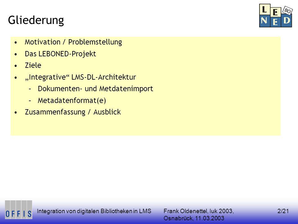 Frank Oldenettel, Iuk 2003, Osnabrück, 11.03.2003 Integration von digitalen Bibliotheken in LMS3/21 Motivation Lernmanagement-Systeme (LMS) –Besitzen i.d.R.