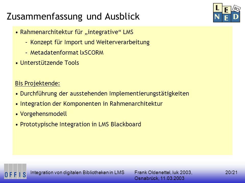 Frank Oldenettel, Iuk 2003, Osnabrück, 11.03.2003 Integration von digitalen Bibliotheken in LMS20/21 Zusammenfassung und Ausblick Rahmenarchitektur fü